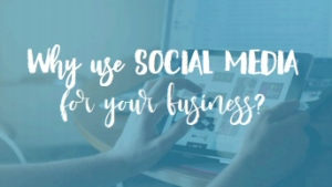 Why Use Social Media for Your Business?