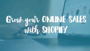 Grow Your Online Sales With Shopify