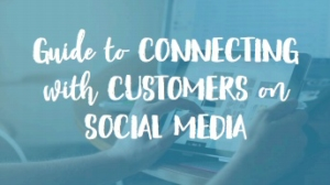Guide to Connecting to Customers on Social Media