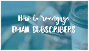 How to Re-engage Email Subscribers