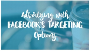 Advertising with Facebook's Targeting Options Has Never Been Easier