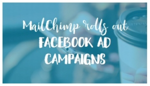 MailChimp rolls out Facebook Ad Campaigns